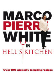 Marco Pierre White in Hell's Kitchen: Over 100 Wickedly Tempting Recipes - Marco Pierre White