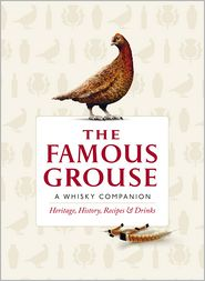 The Famous Grouse Whisky Companion: Heritage, History, Recipes and Drinks - Ian Buxton