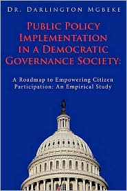Public Policy Implementation In A Democratic Governance Society - Dr. Darlington Mgbeke