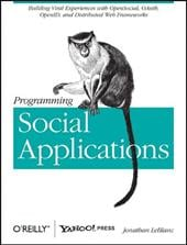 Programming Social Applications: Building Viral Experiences with OpenSocial, OAuth, OpenID, and Distributed Web Frameworks - LeBlanc, Jonathan