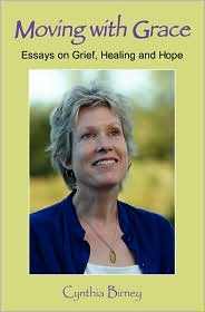 Moving with Grace: Essays on Grief, Healing and Hope - Cynthia Birney