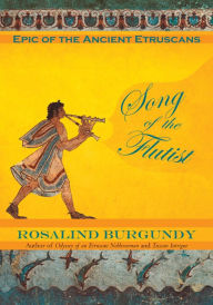 Song of the Flutist: Epic of the Ancient Etruscans - Rosalind Burgundy