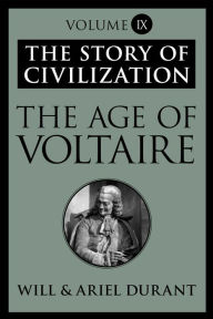 The Age of Voltaire: The Story of Civilization, Volume IX - Will Durant