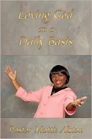 Loving God On A Daily Basis - Pastor Mattie Alston