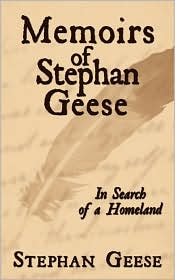 Memoirs of Stephan Geese: In Search of a Homeland - Stephan Geese