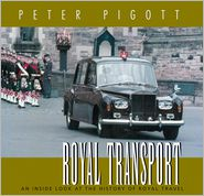 Royal Transport: An Inside Look at The History of British Royal Travel - Peter Pigott