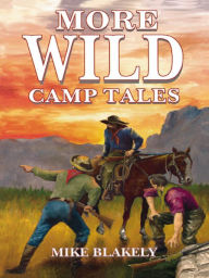 More Wild Camp Tales - Mike Blakely