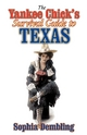 Yankee Chick's Survival Guide to Texas - Sophia Dembling