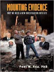 Mounting Evidence: Why We Need a New Investigation Into 9/11 - Paul W. Rea, PhD