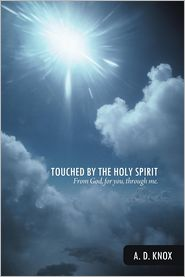 Touched by the Holy Spirit: From God, for You, Through Me. - A. D. Knox