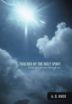 Touched by the Holy Spirit: From God, for You, Through Me. - Knox, A. D.