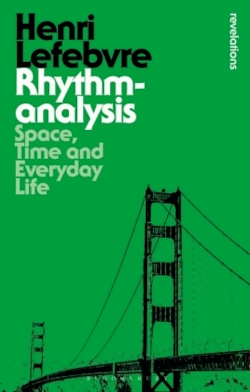 Rhythmanalysis: Space, Time and Everyday Life (Bloomsbury Revelations)