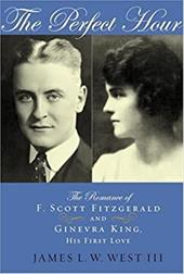 The Perfect Hour: The Romance of F. Scott Fitzgerald and Ginevra King, His First Love - West, James L. W., III