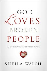 God Loves Broken People: And Those Who Pretend They're Not - Sheila Walsh