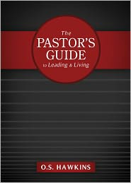 The Pastor's Guide to Leading and Living - O. S. Hawkins
