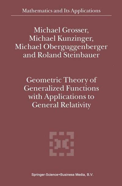 Geometric Theory of Generalized Functions with Applications to General Relativity - Michael Grosser