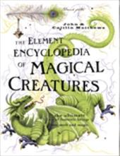 The Element Encyclopedia of Magical Creatures: The Ultimate A-Z of Fantastic Beings from Myth and Magic - Matthews, John / Matthews, Caitlin