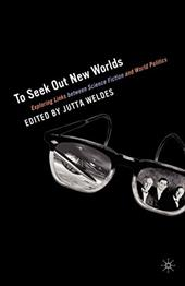 To Seek Out New Worlds: Science Fiction and World Politics - Weldes, Jutta