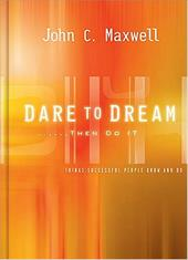 Dare to Dream . . . Then Do It: What Successful People Know and Do - Maxwell, John C.