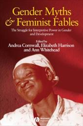 Gender Myths and Feminist Fables: The Struggle for Interpretive Power in Gender and Development - Cornwall, Andrea / Harrison, Elizabeth / Whitehead, Ann