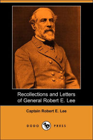 Recollections And Letters Of General Robert E. Lee (Dodo Press) - Captain Robert E. Lee
