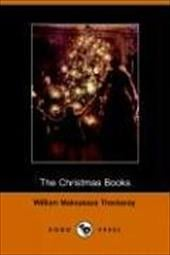 The Christmas Books - Thackeray, William Makepeace / William Makepeace Thackeray, Makepeace Thackeray