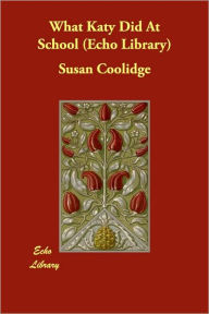 What Katy Did At School (Echo Library) - Susan Coolidge