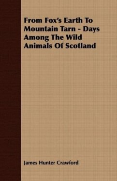 From Fox's Earth To Mountain Tarn - Days Among The Wild Animals Of Scotland - Crawford, James Hunter