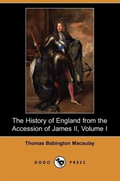 The History of England from the Accession of James II, Volume I (Dodo Press) - Macaulay, Thomas Babington