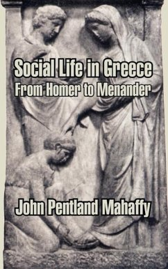 Social Life in Greece: From Homer to Menander - Mahaffy, John Pentland
