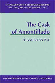 The Wadsworth Casebook Series for Reading, Research and Writing: Cask of Amontillado - Laurie G. Kirszner