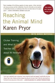 Reaching the Animal Mind: Clicker Training and What It Teaches Us About All Animals - Karen Pryor