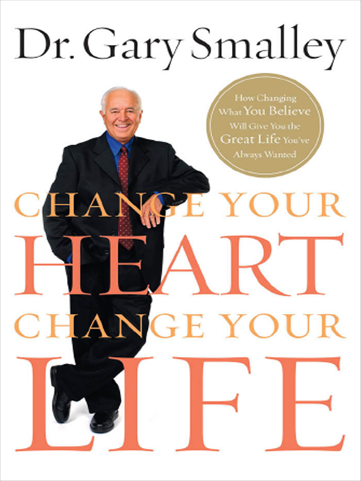 Change Your Heart, Change Your Life: How Changing What You Believe Will Give You the Great Life You've Always Wanted - Thomas Nelson