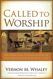Called to Worship: The Biblical Foundations of Our Response to Gods Call - Whaley, Vernon M.