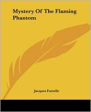 Mystery Of The Flaming Phantom - Jacques Futrelle