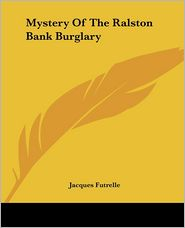 Mystery Of The Ralston Bank Burglary - Jacques Futrelle