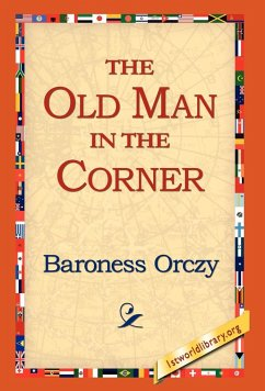 The Old Man in the Corner - Orczy, Emmuska Orczy, Baroness