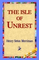 Isle of Unrest - Henry Seton Merriman;  1stWorld Library