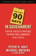The First 90 Days in Government - Cate Reavis, Michael Watkins, Peter H. Daly
