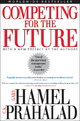 Competing for the Future - Gary Hamel;  C. K. Prahalad