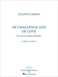 Elliott Carter - Of Challenge and Of Love: Five Poems of John Hollander Soprano and Piano - Elliott Carter