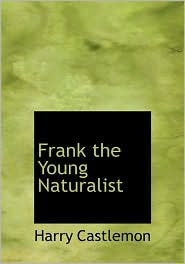 Frank The Young Naturalist (Large Print Edition) - Harry Castlemon