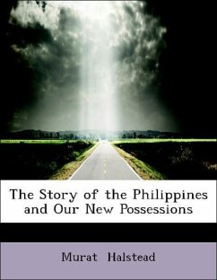 The Story of the Philippines and Our New Possessions - Halstead, Murat