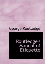 Routledge's Manual Of Etiquette (Large Print Edition) - George Routledge