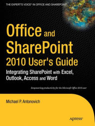 Office and SharePoint 2010 User's Guide: Integrating SharePoint with Excel, Outlook, Access and Word - Michael Antonovich