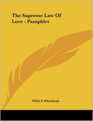 Supreme Law of Love - Pamphlet - Willis F. Whitehead