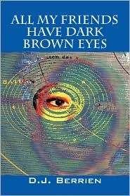 All My Friends Have Dark Brown Eyes - D J Berrien