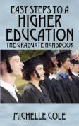 Easy Steps to a Higher Education: The Graduate Handbook