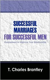 Successful Marriages For Successful Men - T Charles Brantley