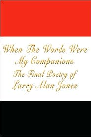 When the Words Were My Companions - Larry Alan Jones